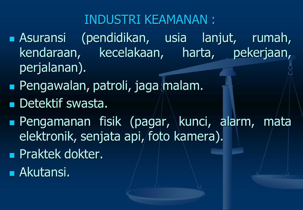 INDUSTRI KEAMANAN : Asuransi (pendidikan, usia lanjut, rumah, kendaraan, kecelakaan, harta, pekerjaan, perjalanan).