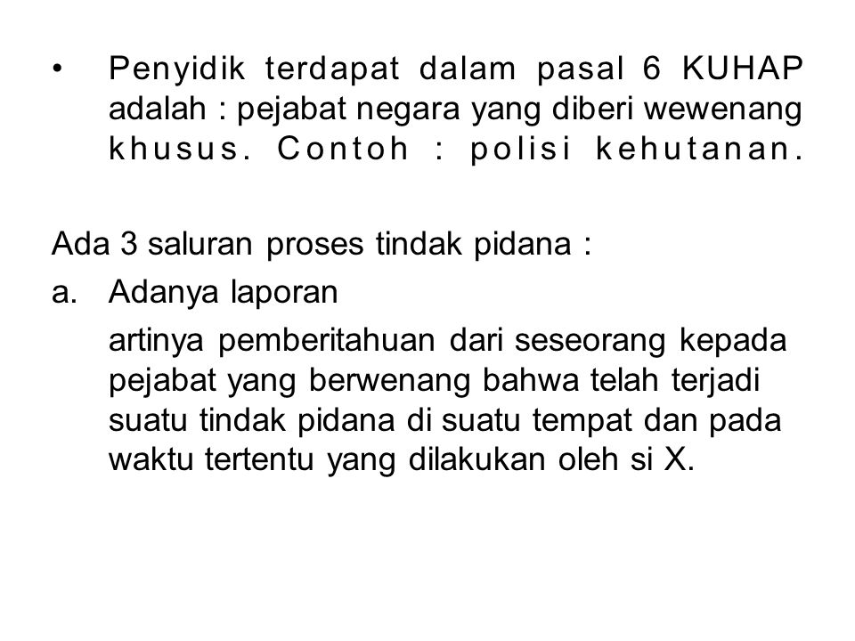 Penyidik terdapat dalam pasal 6 KUHAP adalah : pejabat negara yang diberi wewenang khusus. Contoh : polisi kehutanan.