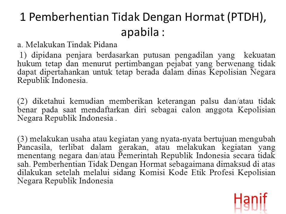 1 Pemberhentian Tidak Dengan Hormat (PTDH), apabila :