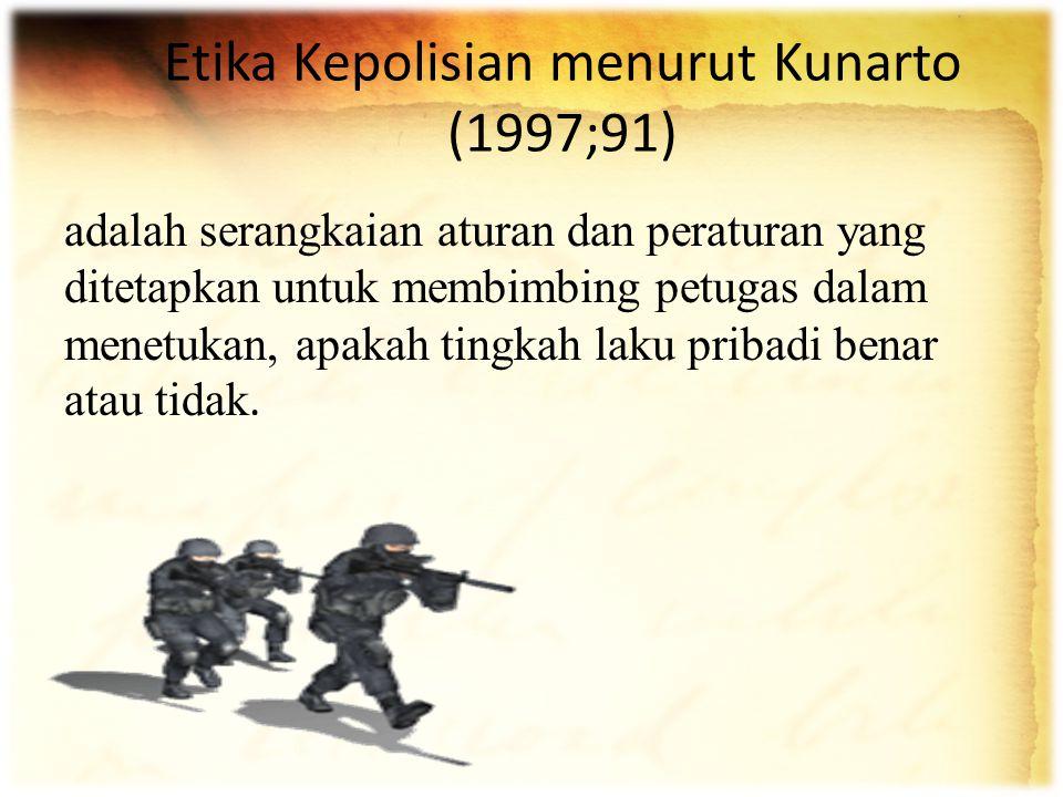 Etika Kepolisian menurut Kunarto (1997;91)