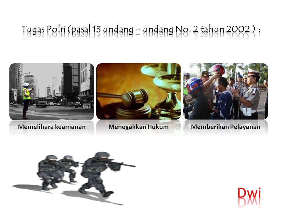 Tugas Polri (pasal 13 undang – undang No. 2 tahun 2002 ) :