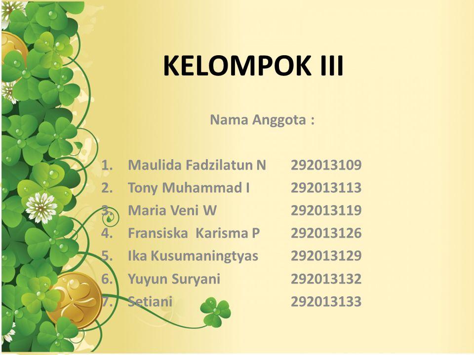 KELOMPOK III Nama Anggota : Maulida Fadzilatun N 292013109