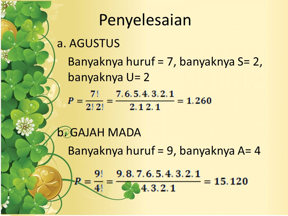 Penyelesaian a. AGUSTUS Banyaknya huruf = 7, banyaknya S= 2, banyaknya U= 2 b.