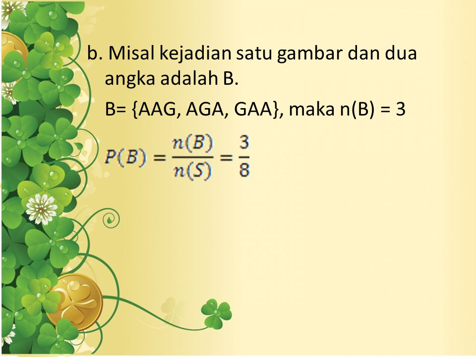 b. Misal kejadian satu gambar dan dua angka adalah B.