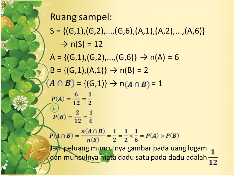 Ruang sampel: S = {(G,1),(G,2),...,(G,6),(A,1),(A,2),...,(A,6)}