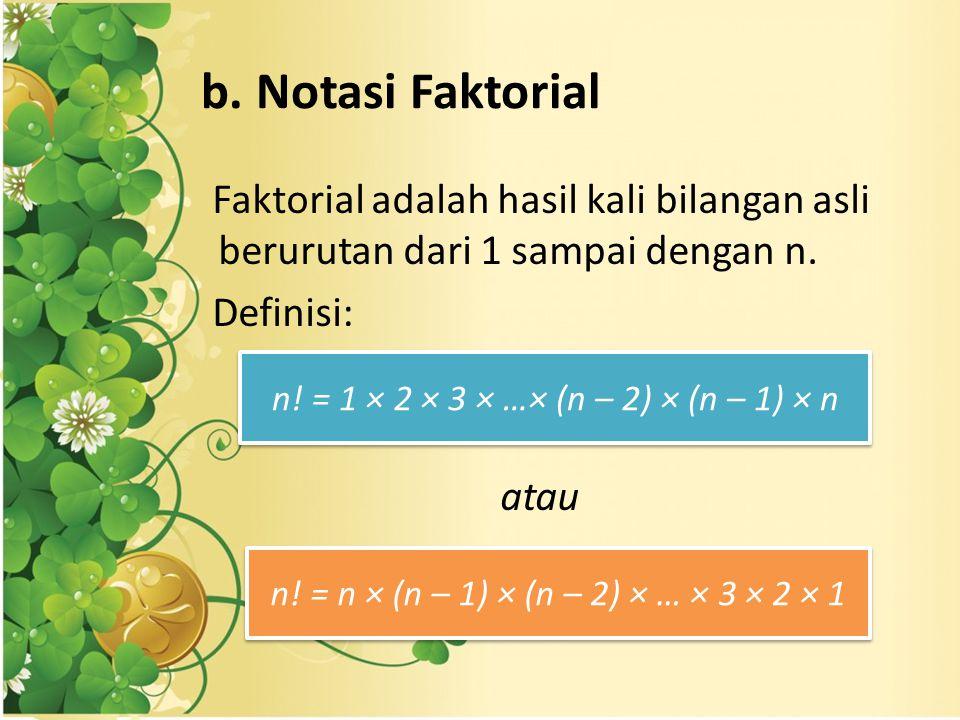 b. Notasi Faktorial Faktorial adalah hasil kali bilangan asli berurutan dari 1 sampai dengan n. Definisi: atau