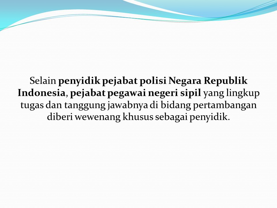 Selain penyidik pejabat polisi Negara Republik Indonesia, pejabat pegawai negeri sipil yang lingkup tugas dan tanggung jawabnya di bidang pertambangan diberi wewenang khusus sebagai penyidik.