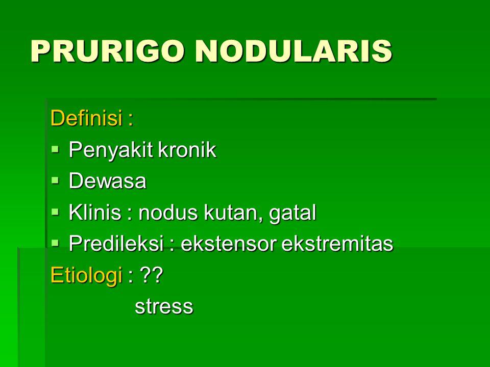 PRURIGO NODULARIS Definisi : Penyakit kronik Dewasa