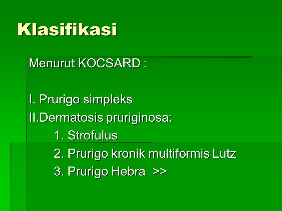Klasifikasi Menurut KOCSARD : I. Prurigo simpleks