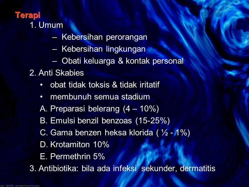Terapi 1. Umum Kebersihan perorangan. Kebersihan lingkungan. Obati keluarga & kontak personal. 2. Anti Skabies.