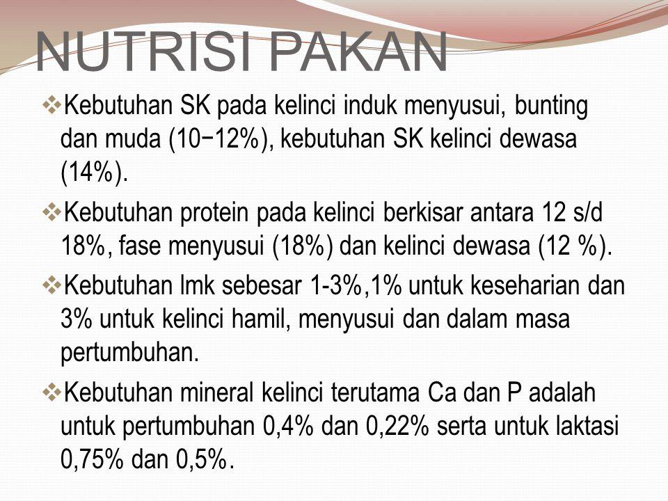NUTRISI PAKAN Kebutuhan SK pada kelinci induk menyusui, bunting dan muda (10−12%), kebutuhan SK kelinci dewasa (14%).