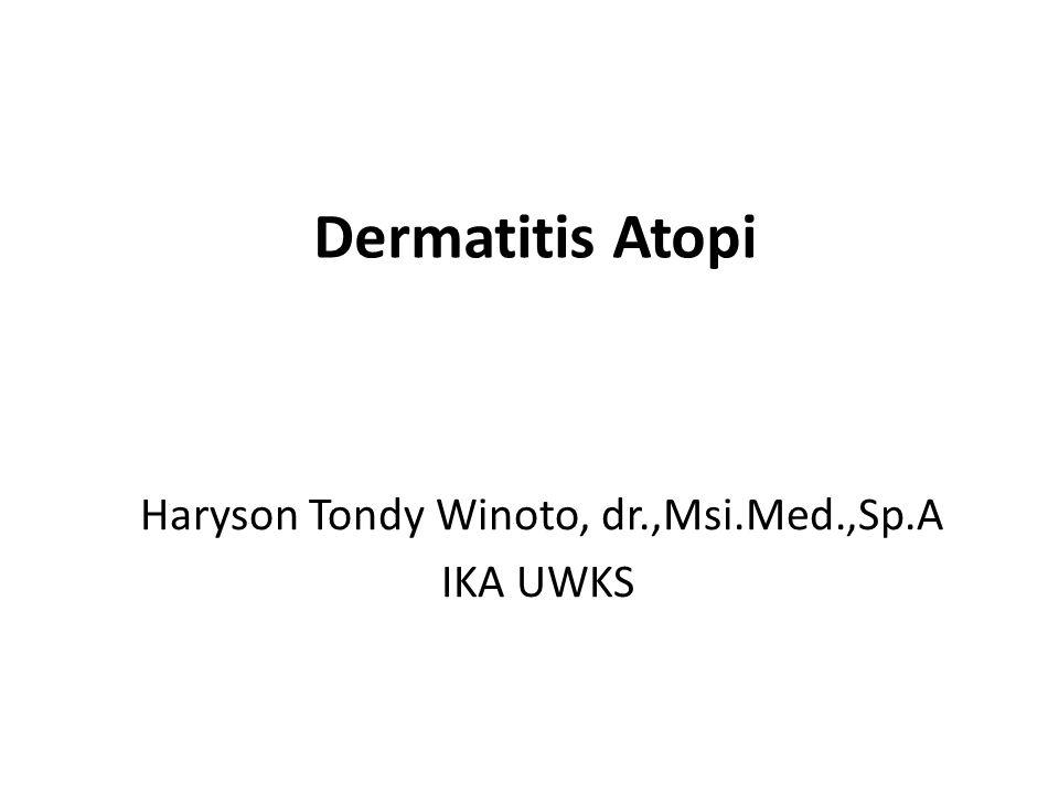 Dermatitis Atopi Haryson Tondy Winoto, dr.,Msi.Med.,Sp.A IKA UWKS