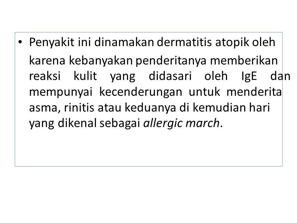 • Penyakit ini dinamakan dermatitis atopik oleh