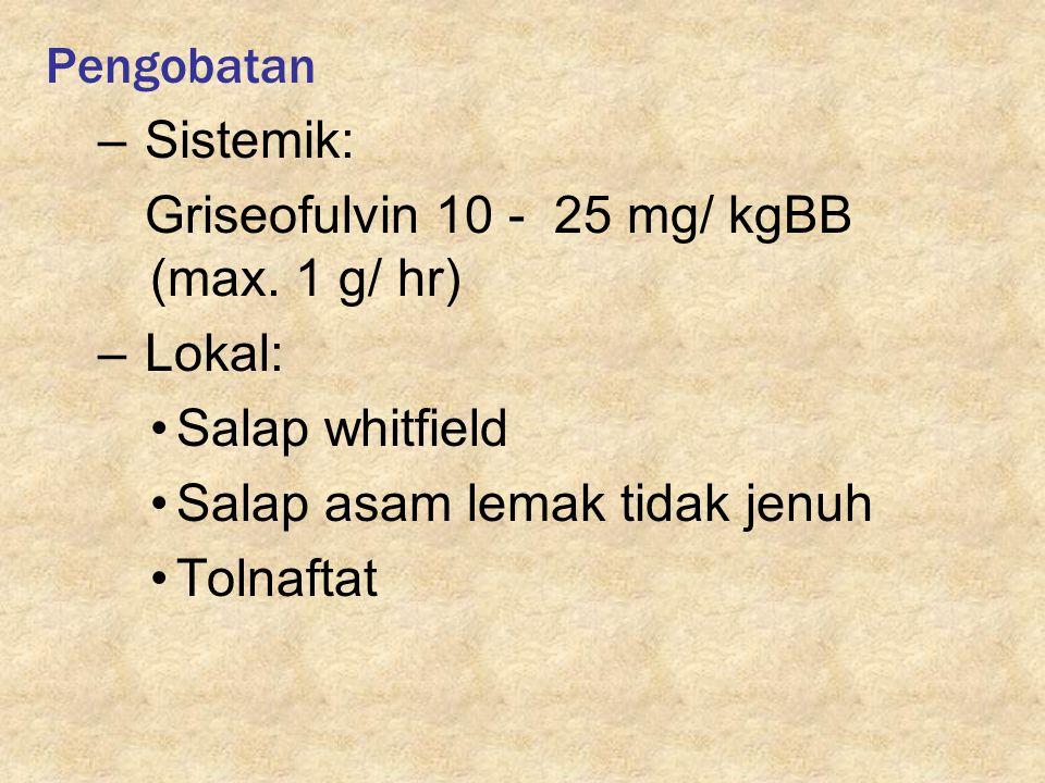 Pengobatan Sistemik: Griseofulvin 10 - 25 mg/ kgBB (max. 1 g/ hr) Lokal: Salap whitfield. Salap asam lemak tidak jenuh.