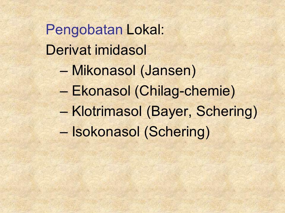 Pengobatan Lokal: Derivat imidasol. Mikonasol (Jansen) Ekonasol (Chilag-chemie) Klotrimasol (Bayer, Schering)