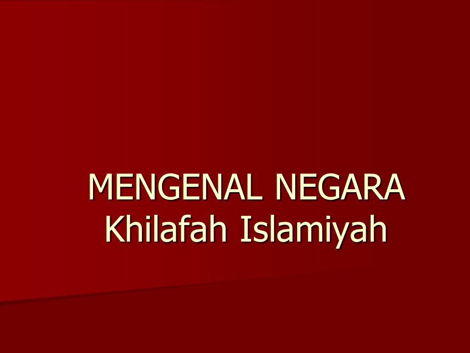 MENGENAL NEGARA Khilafah Islamiyah