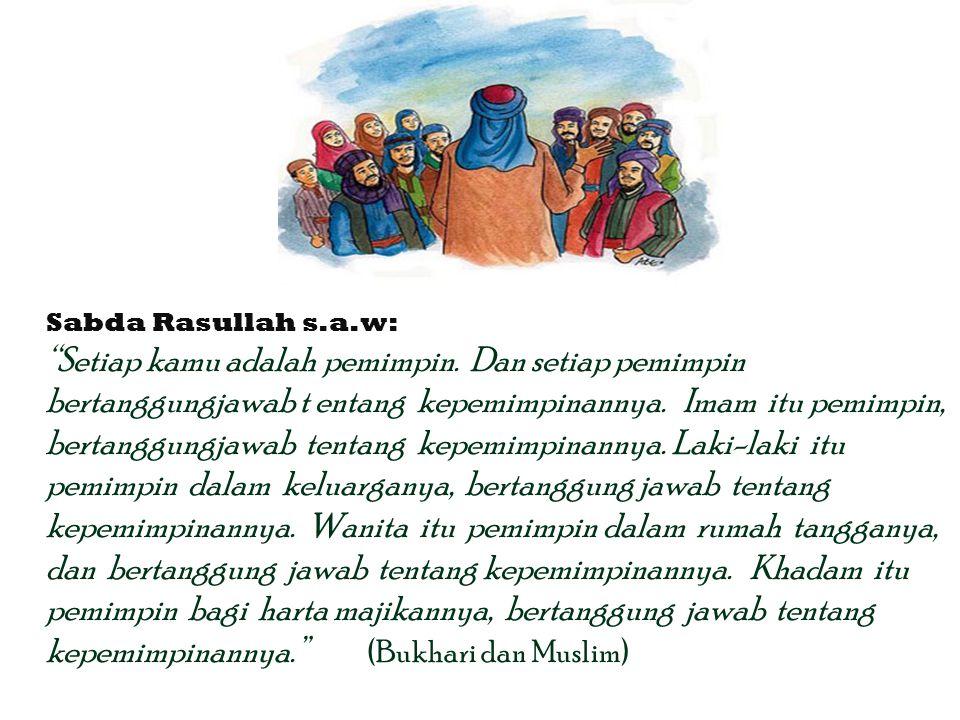 Sabda Rasullah s. a. w: Setiap kamu adalah pemimpin