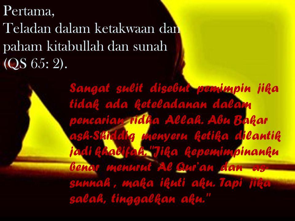 Teladan dalam ketakwaan dan paham kitabullah dan sunah (QS 65: 2).