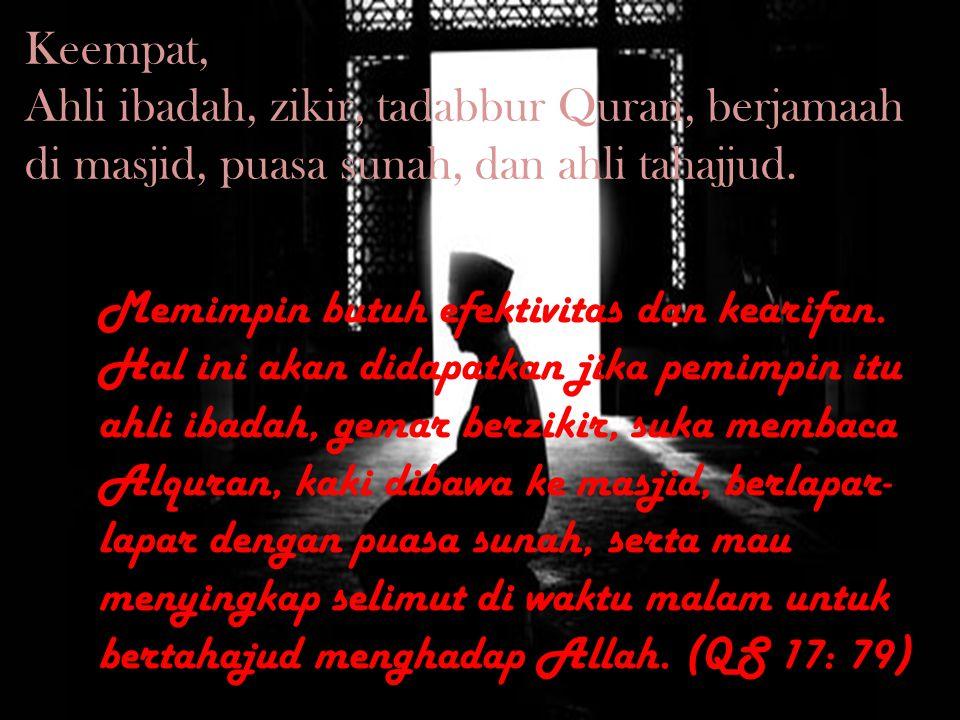 Keempat, Ahli ibadah, zikir, tadabbur Quran, berjamaah di masjid, puasa sunah, dan ahli tahajjud.