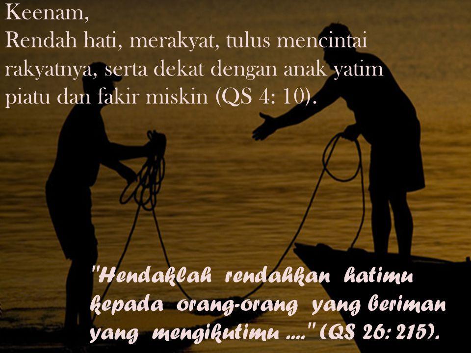 Keenam, Rendah hati, merakyat, tulus mencintai rakyatnya, serta dekat dengan anak yatim piatu dan fakir miskin (QS 4: 10).
