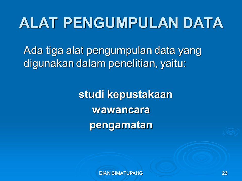 ALAT PENGUMPULAN DATA Ada tiga alat pengumpulan data yang digunakan dalam penelitian, yaitu: studi kepustakaan.