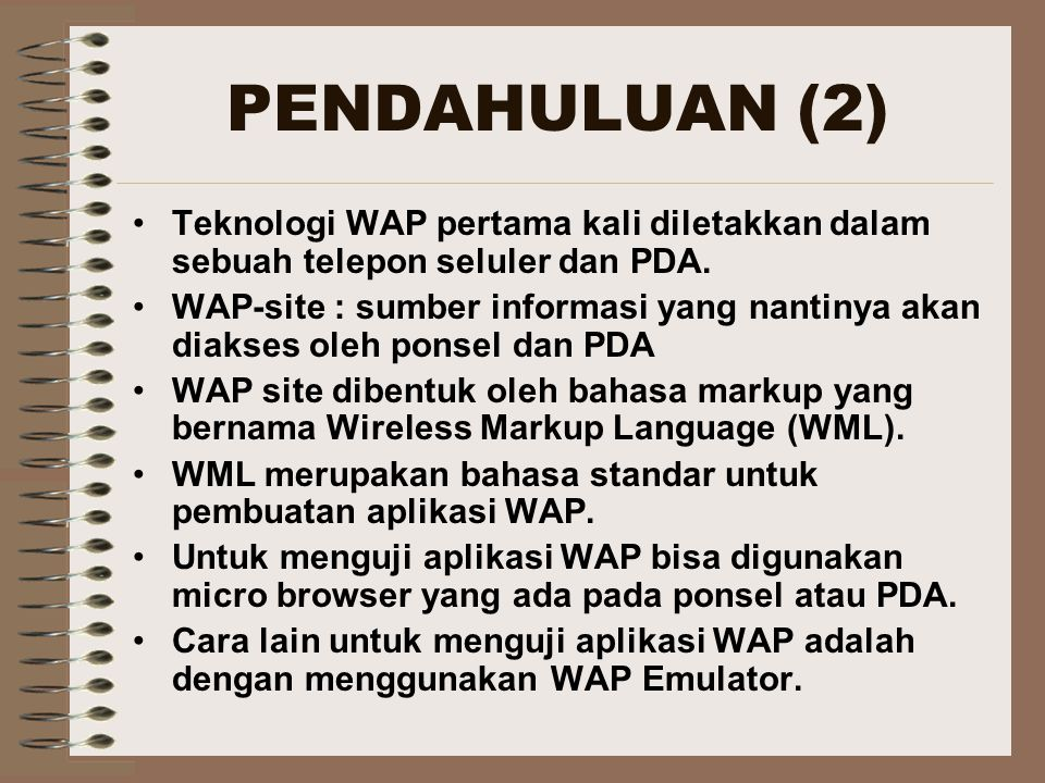 PENDAHULUAN (2) Teknologi WAP pertama kali diletakkan dalam sebuah telepon seluler dan PDA.