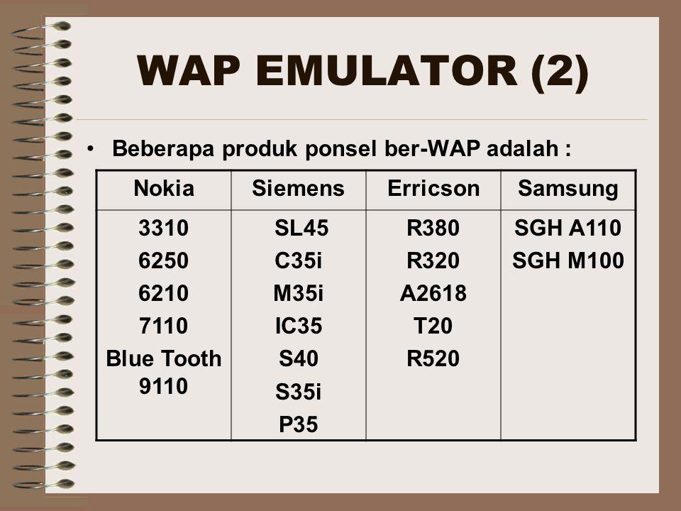 WAP EMULATOR (2) Beberapa produk ponsel ber-WAP adalah : Nokia Siemens