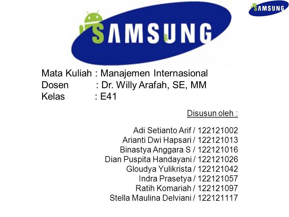 SAMSUNG Mata Kuliah : Manajemen Internasional Dosen : Dr. Willy Arafah, SE, MM Kelas : E41.