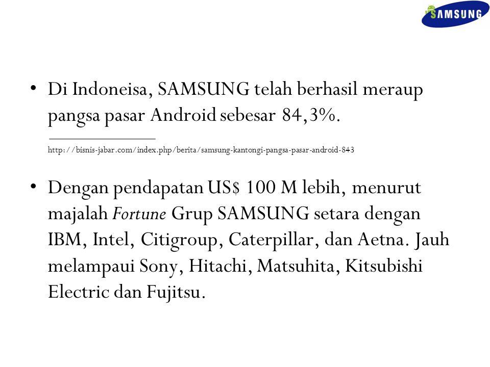 Di Indoneisa, SAMSUNG telah berhasil meraup pangsa pasar Android sebesar 84,3%.