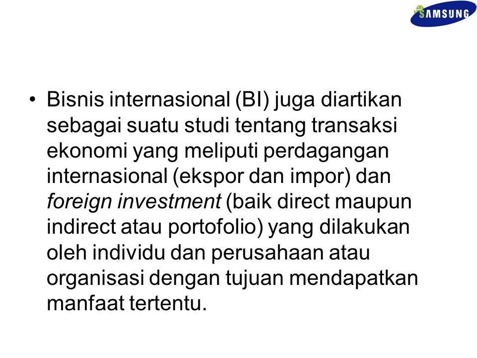 Bisnis internasional (BI) juga diartikan sebagai suatu studi tentang transaksi ekonomi yang meliputi perdagangan internasional (ekspor dan impor) dan foreign investment (baik direct maupun indirect atau portofolio) yang dilakukan oleh individu dan perusahaan atau organisasi dengan tujuan mendapatkan manfaat tertentu.