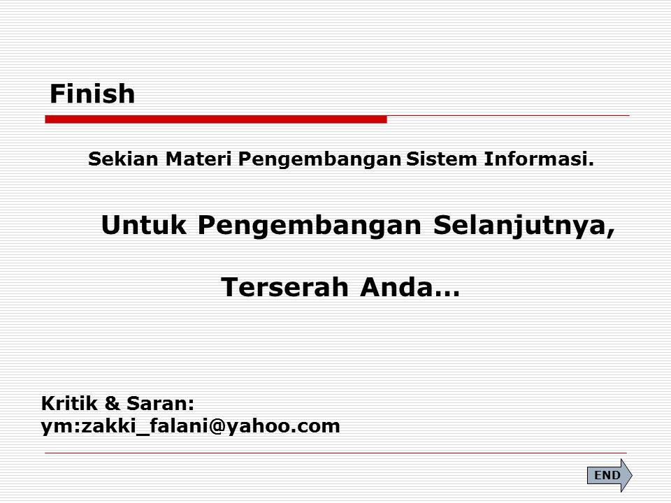 Finish Terserah Anda… Sekian Materi Pengembangan Sistem Informasi.