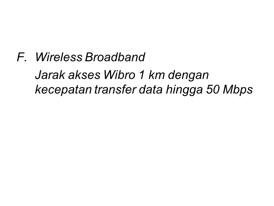 Wireless Broadband Jarak akses Wibro 1 km dengan kecepatan transfer data hingga 50 Mbps