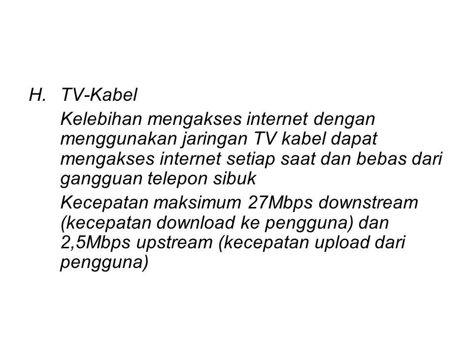 TV-Kabel Kelebihan mengakses internet dengan menggunakan jaringan TV kabel dapat mengakses internet setiap saat dan bebas dari gangguan telepon sibuk.