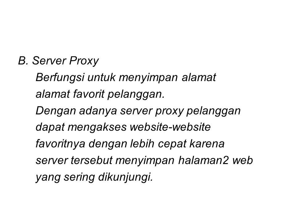 B. Server Proxy Berfungsi untuk menyimpan alamat. alamat favorit pelanggan. Dengan adanya server proxy pelanggan.