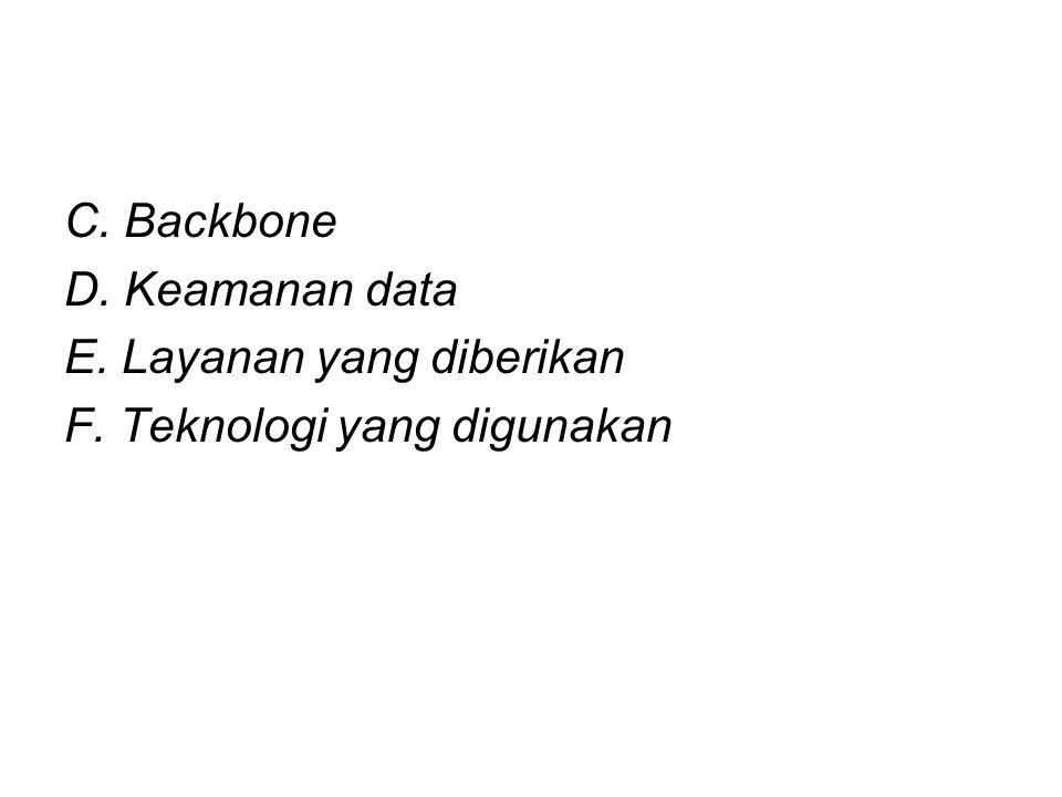 C. Backbone D. Keamanan data E. Layanan yang diberikan F. Teknologi yang digunakan
