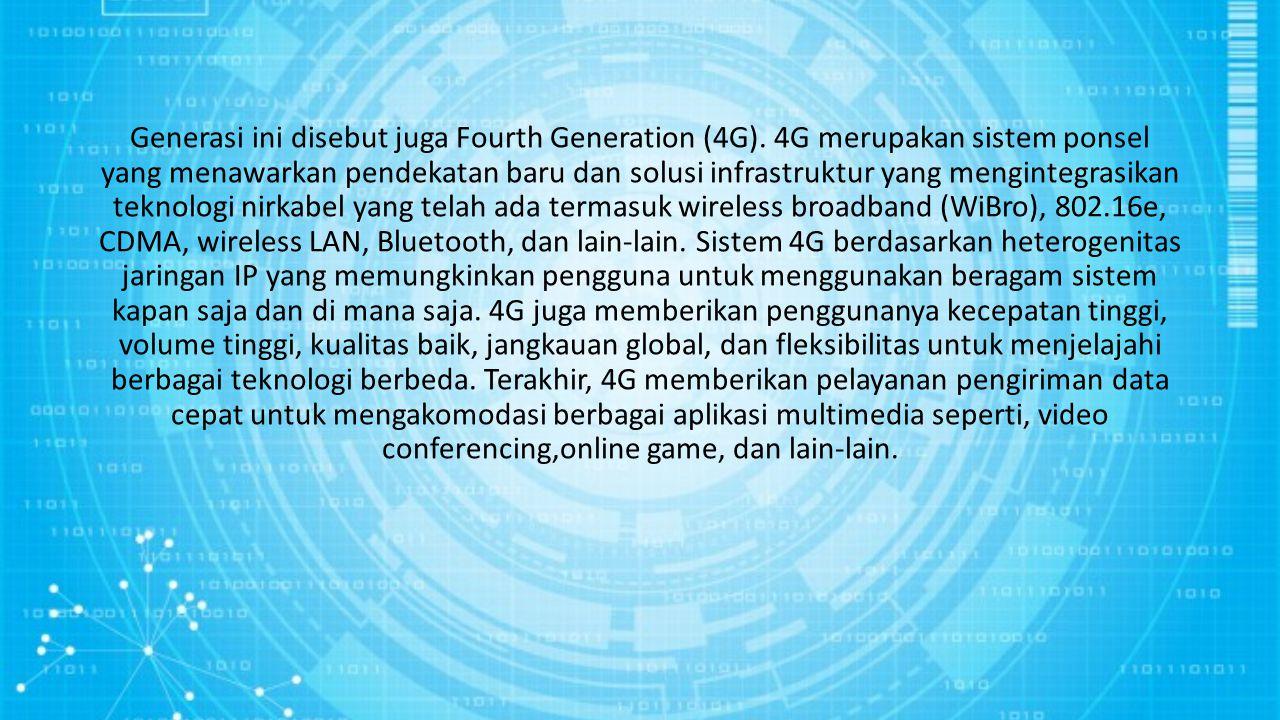 Generasi ini disebut juga Fourth Generation (4G)