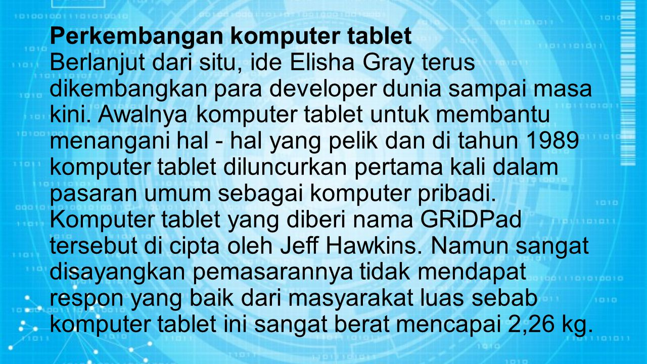 Perkembangan komputer tablet Berlanjut dari situ, ide Elisha Gray terus dikembangkan para developer dunia sampai masa kini.