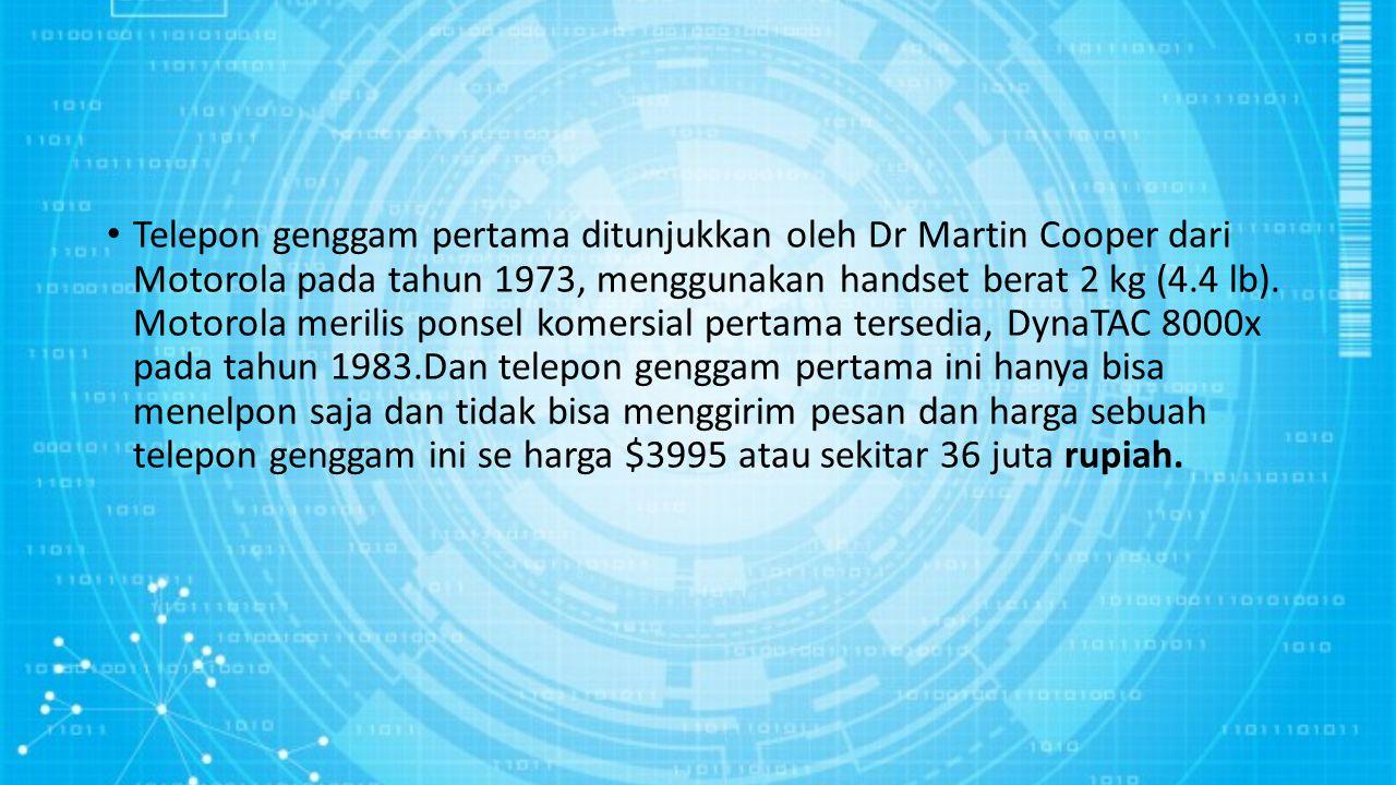 Telepon genggam pertama ditunjukkan oleh Dr Martin Cooper dari Motorola pada tahun 1973, menggunakan handset berat 2 kg (4.4 lb).