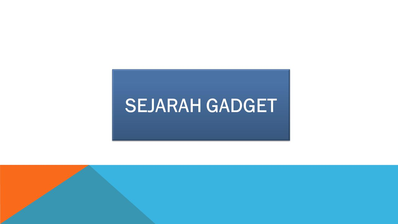SEJARAH GADGET