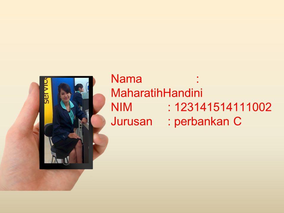 Nama : MaharatihHandini NIM : 123141514111002 Jurusan : perbankan C