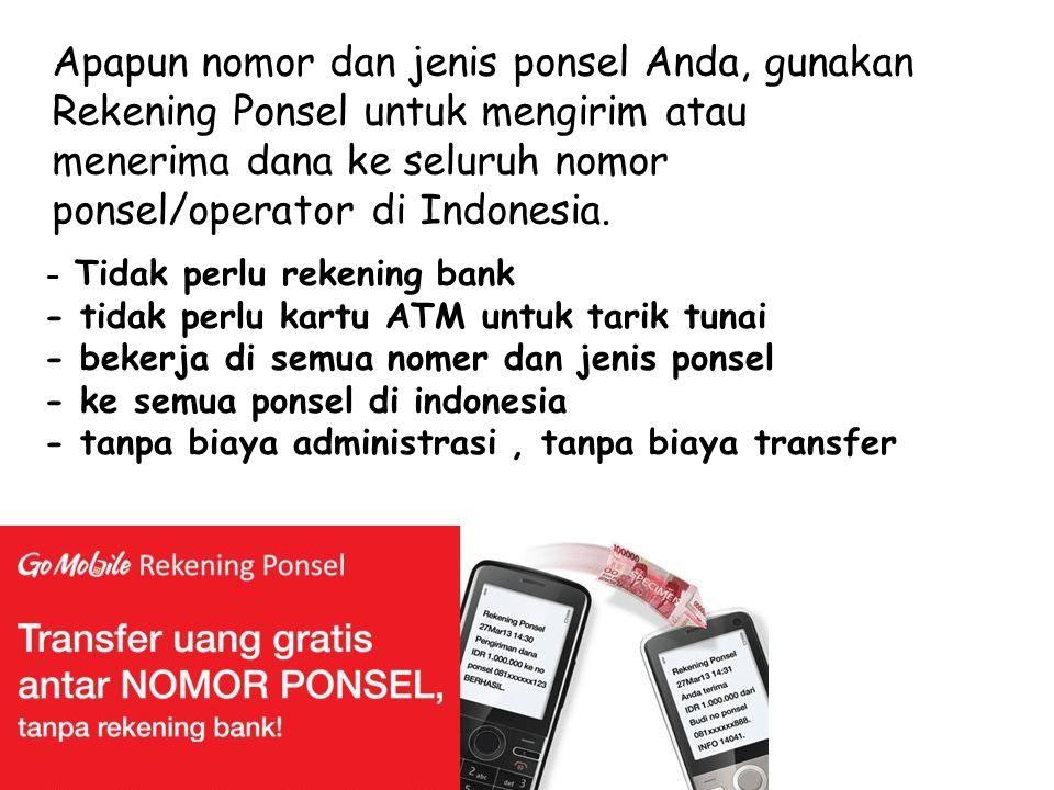 Apapun nomor dan jenis ponsel Anda, gunakan Rekening Ponsel untuk mengirim atau menerima dana ke seluruh nomor ponsel/operator di Indonesia.
