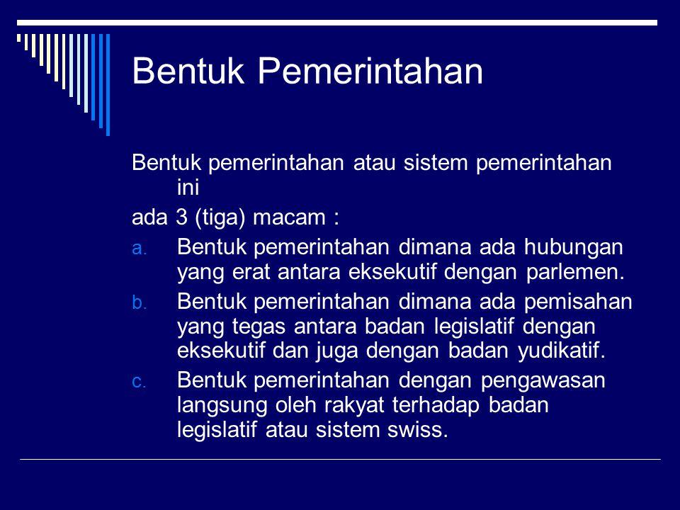 Bentuk Pemerintahan Bentuk pemerintahan atau sistem pemerintahan ini