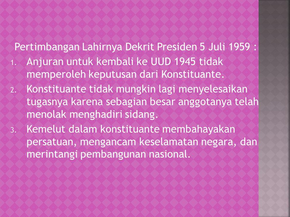 Pertimbangan Lahirnya Dekrit Presiden 5 Juli 1959 :
