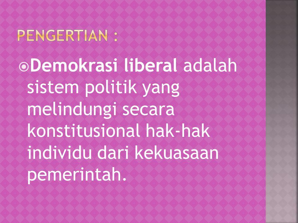 Pengertian : Demokrasi liberal adalah sistem politik yang melindungi secara konstitusional hak-hak individu dari kekuasaan pemerintah.