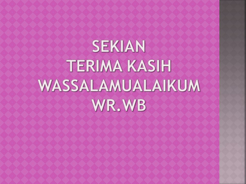 SEKIAN TERIMA KASIH WASSALAMUALAIKUM WR.WB