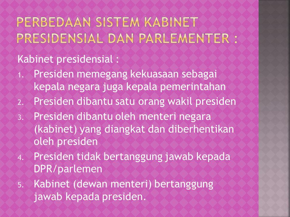 Perbedaan sistem kabinet presidensial dan parlementer :