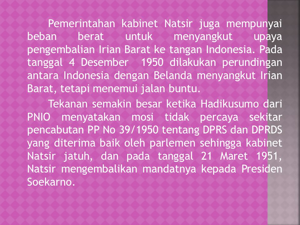 Pemerintahan kabinet Natsir juga mempunyai beban berat untuk menyangkut upaya pengembalian Irian Barat ke tangan Indonesia.
