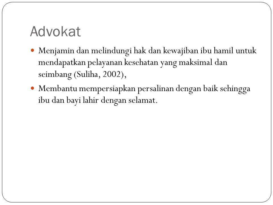 Advokat Menjamin dan melindungi hak dan kewajiban ibu hamil untuk mendapatkan pelayanan kesehatan yang maksimal dan seimbang (Suliha, 2002),