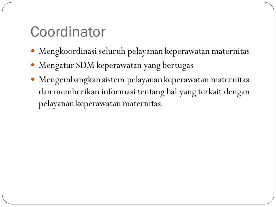 Coordinator Mengkoordinasi seluruh pelayanan keperawatan maternitas