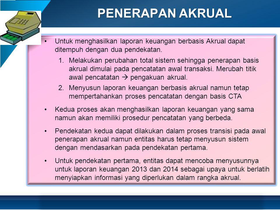 PENERAPAN AKRUAL Untuk menghasilkan laporan keuangan berbasis Akrual dapat ditempuh dengan dua pendekatan.